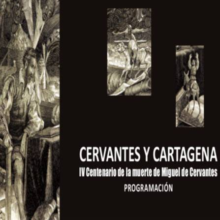 Cervantes y Cartagena. Iv Centenario de la muerte de Miguel de Cervantes. Programaci�n. Documento PDF - 868,28 KB. Se abre en ventana nueva